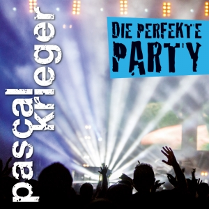 Die perfekte Party - Pascal Krieger