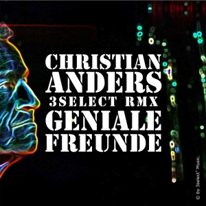 Geniale Freunde - 3select RMX - Christian Anders